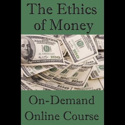 Ethics of Money Online Course (On-Demand)