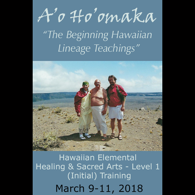 A'o Ho'omaka: Beginning Teachings - Hawaiian Elemental Healing Level 1 - March 9-11, 2018