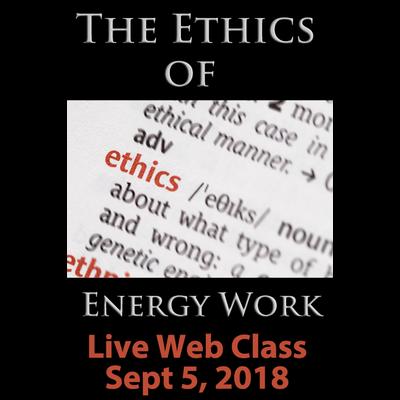 The Ethics of Energywork Online Course - September 5, 2018