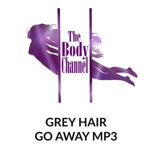 Grey Hair Go Away! MP3